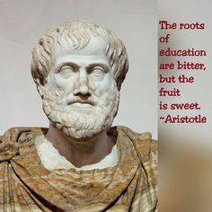 Top 100 aristotle quotes photos The roots of education are bitter, but the fruit is sweet. ~Aristotle #staymotivatedquotes #aristotle #aristotlequotes #quotes #education See more http://wumann.com/top-100-aristotle-quotes-photos/