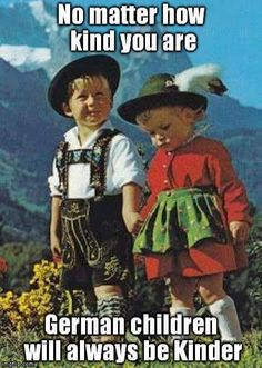 No matter how kind you are, German children will always be Kinder.