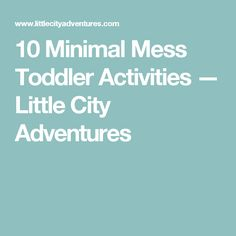 10 Minimal Mess Toddler Activities — Little City Adventures