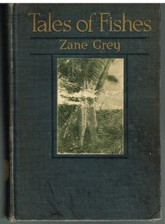 Tales of Fishes by Zane Grey 1919 1st Ed. Rare Antique Book! $