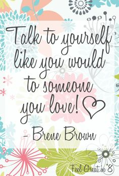 Healthy Inspiration: Talk to Yourself with Love   Feel Great in 8