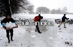 Bucket list: build an igloo