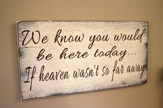 We know you would be here today... If heaven wasn't so far away. I'd Light a little candle for each <3