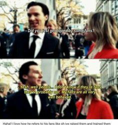 Ha ha ha ha, not the Sherlock fans, we're Fans in the sense that Moriarty was a Fan... Just a bit nutty...