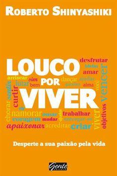 Baixar Livro Louco por Viver - Roberto Shinyashiki em PDF, ePub e Mobi ou ler online
