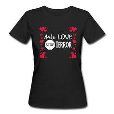 Make Love - Stop Terror. Schöne Shirts und Geschenke für mehr Frieden und Liebe. #terror #stopterror #makelove #love #nohate #peace #hearts #liebe #herzen #news #nachrichten #sprüche #shirts #geschenke