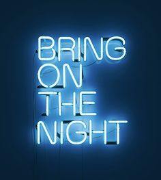 Eristoff / Bring On The Night Neon - Rizon Parein. # neon # blue ♡Not Neon Bleu, Neon Azul, Typography Quotes, Typography Design, Wallpaper Tumblrs, Neon Quotes, Funky Quotes, Blue Quotes, Girly Quotes