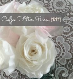Easy DIY Coffee Filter Roses - three different types with extra tips