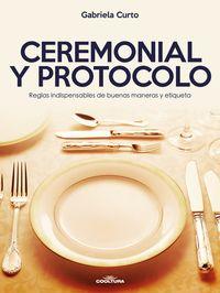 Ceremonial y Protocolo - Reglas indispensables de buenas maneras y etiqueta