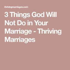 3 Things God Will Not Do in Your Marriage - Thriving Marriages