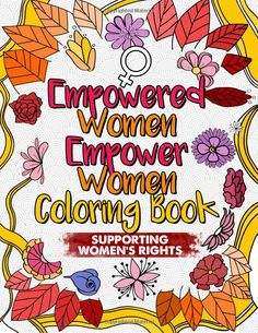 Empowered Women Empower Coloring Book An Inspirational Adult For Feminists Supporting Womens