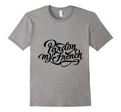 https://www.amazon.com/Mens-Fun-Gly-Pardon-French-Shirt/dp/B075KHVGRN/ref=sr_1_34?ie=UTF8&qid=1505722722&sr=8-34&keywords=fun-gly