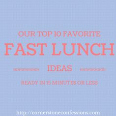 Our Top 10 Favorite Fast Lunch Ideas--all can be ready in 15 minutes or less!