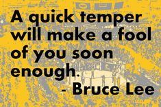 MMA Quotes, UFC Quotes, Motivational & Inspirational: Bruce Lee: A quick temper will make a fool of you soon enough