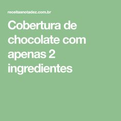 Cobertura de chocolate com apenas 2 ingredientes Cake Topper Banner, Chocolate Frosting, Butter, Recipes, Cakes, Mulches, Home, 2 Ingredients, Food