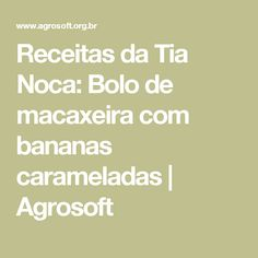 Receitas da Tia Noca: Bolo de macaxeira com bananas carameladas | Agrosoft
