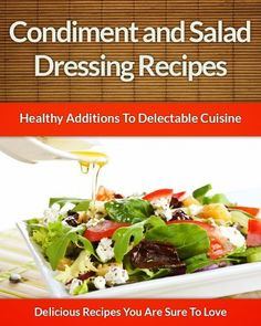 Salad Dressing and Condiment Recipes: Healthy Additions For Delectable Cuisine (The Easy Recipe), http://www.amazon.com/dp/B00ERESWYQ/ref=cm_sw_r_pi_awdl_6izWsb16EWMXE