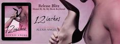 Release Blitz - 12 Inches by Alexis Angel   Title: 12 Inches  Author: Alexis Angel  Genre: Romance  I got a footlong. And it tastes so good.  You wanna tame Aidan Stone you're laboring in vain darlin'.  There's no way any woman alive can get over my body. My Greek God body with my 8-pack abs and bedroom eyes.  Abby Cleveland thinks she can change me.  Make me less of a playboy. More responsible. Take my hard-partying womanizing ways and make me into a pillar of respectability.  Well good…