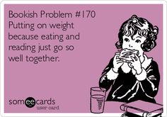 Bookish Problem #170 Putting on weight because eating and reading just go so well together.