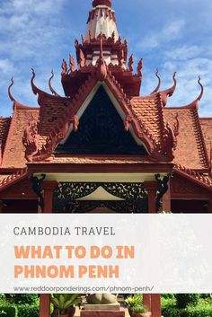 Visiting Phnom Penh, Cambodia.  Start here to find out what to do, see and eat. www.reddoorponderings.com