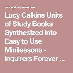 Lucy Calkins Units of Study Books Synthesized into Easy to Use Minilessons - Inquirers Forever Literacy-PYP-Reggio