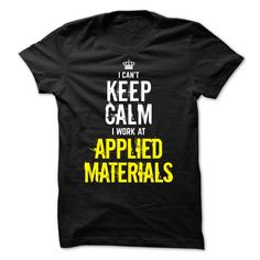 I Can't Keep Calm, I Work at APPLIED MATERIALS T-Shirts, Hoodies. SHOPPING NOW…