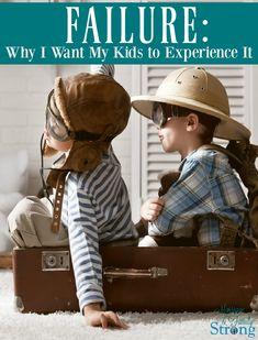 Failure: Why I Want My Kids to Experience It | Marriage & Family Strong | parenting tips | disappointment | life skills | life lessons