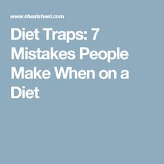 Diet Traps: 7 Mistakes People Make When on a Diet