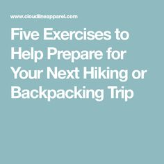 Five Exercises to Help Prepare for Your Next Hiking or Backpacking Trip