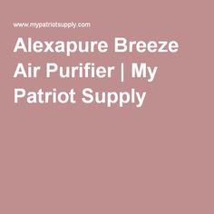 Alexapure Breeze Air Purifier | My Patriot Supply
