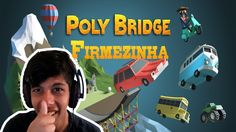 FIRMEZINHA NA CANTORIA NO POLY BRIDGE !