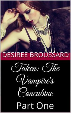 Paranormal Romance Feature: Taken: The Vampire's Concubine: Part One by Desiree Broussard