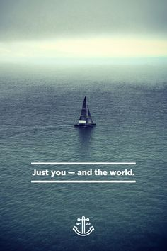 Just you and the world.