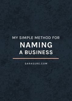 My Simple Method for Naming A Business - via Sarasure