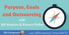 Bill Watkins and Robert Mallon of Rusty Lion Academy talk about purpose, goals and how to leverage outsourcing to put together an excellent team. Top Entrepreneurs, Online Marketing, Purpose, Author, Goals, Writers