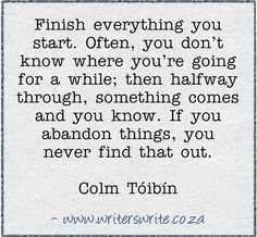 """""""Finish Everything you start."""" -- Colm Toibin, author of the """"New Ways to Kill Your Mother"""""""
