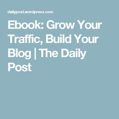 Ebook: Grow Your Traffic, Build Your Blog | The Daily Post