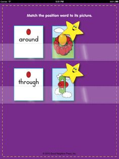 Position Words Matching Game  ($0.99) Help develop early childhood skills (ages 3-8) in both pre-number math and literacy by teaching position words to your young learner. Understanding relationships like top/bottom, inside/outside, around/through, and left/right, etc. is an important early childhood basic skill. This little App will help making learning Position Words fun!  Will teach and reinforce position words. Position Word Match requires 3-5 minutes for a young learner to complete.