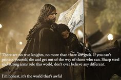 I'm honest, it's the world that's awful. - Sandor Clegane, Game of Thrones