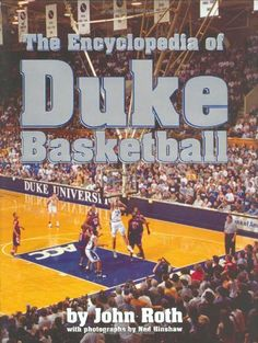 The Encyclopedia of Duke Basketball by John Roth. $32.55. Author: John Roth. Publication: October 9, 2006. 456 pages. Publisher: Duke University Press Books (October 9, 2006). Save 19% Off!