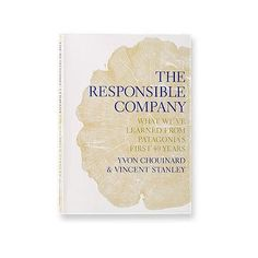 The Responsible Company: What We've Learned From Patagonia's First 40 Years by Yvon Chouinard & Vincent Stanley (paperback book & eBook) Yvon Chouinard, Book Club Reads, Eco Store, Green Business, Gap Year, Dad Birthday, Paperback Books, Reading Lists, Book Worms