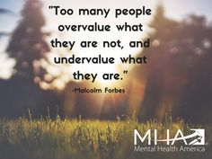 """Too many people overvalue what they are not, and undervalue what they are."" -Malcolm Forbes"