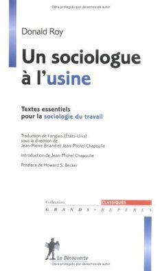 Un sociologue à l'usine : Textes essentiels pour la sociologie du travail de Donald Roy