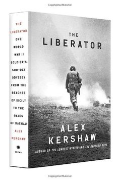 Amazon.com: The Liberator: One World War II Soldier's 500-Day Odyssey from the Beaches of Sicily to the Gates of Dachau (9780307887993): Alex Kershaw: Books