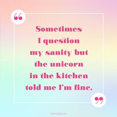 Party quote we love: Sometimes i question my sanity, but the unicorn in the kitchen told me i'm fine. Party Quotes, I'm Fine, Tell Me, Our Love, Unicorn, Posters, Kitchen, Im Fine, Cooking