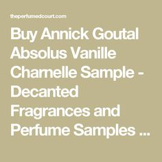 Buy Annick Goutal Absolus Vanille Charnelle Sample - Decanted Fragrances and Perfume Samples - The Perfumed Court