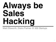 1 Matt Ellsworth, Distro Partner @ 500 Startups Always be Sales Hacking