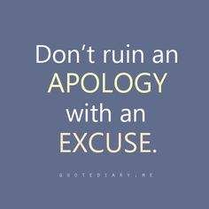 Don't ruin an apology with an excuse! http://www.MarriageHelper.com