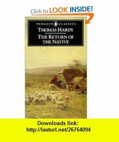 The Return of the Native (Penguin Classics) (9780140431223) Thomas Hardy, George Woodcock , ISBN-10: 0140431225  , ISBN-13: 978-0140431223 ,  , tutorials , pdf , ebook , torrent , downloads , rapidshare , filesonic , hotfile , megaupload , fileserve