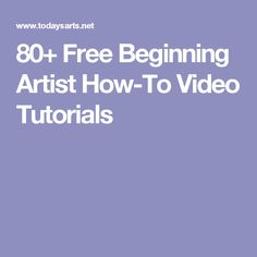 80+ Free Beginning Artist How-To Video Tutorials